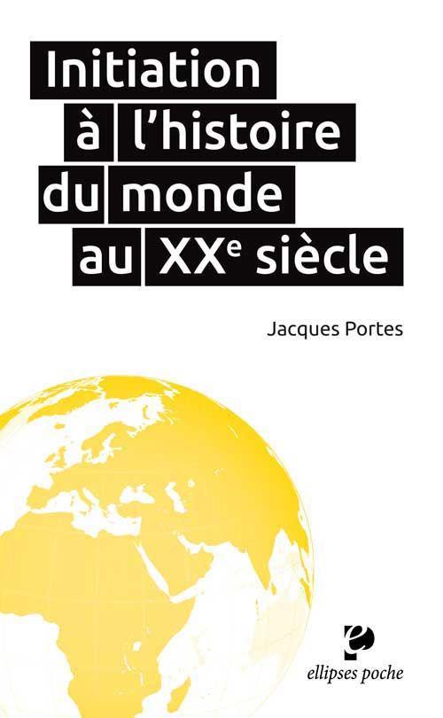 Initiation à l`histoire du monde au XXe de Jacques Portes . Cote : 900 POL  http://www.editions-ellipses.fr   /product_info.php?products_id=9196