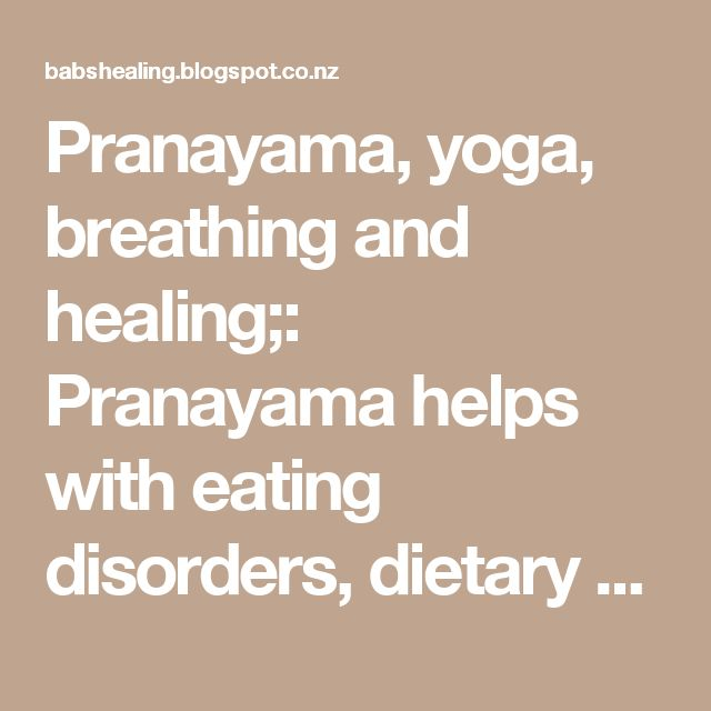 Pranayama, yoga, breathing and healing;: Pranayama helps with eating disorders, dietary problems, cravings, addictions and weightloss