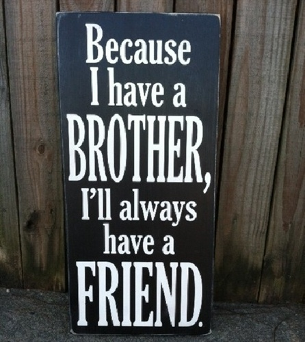 Because I Have A Brother, I'll Always Have A Friend.    Just love this saying - perfect for Alpha Phi Omega!