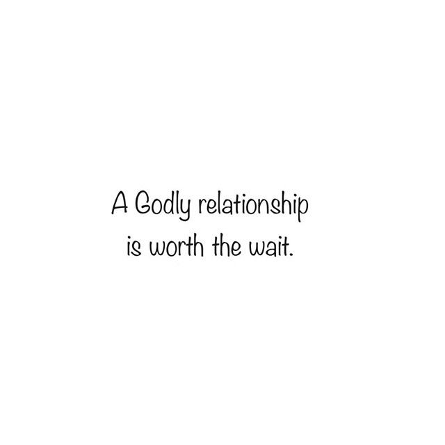 A Godly relationship is worth the wait.