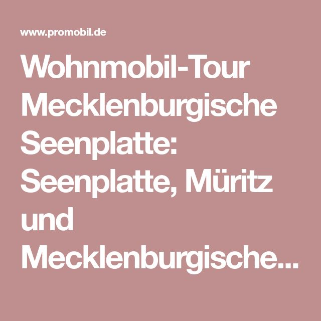 Wohnmobil-Tour Mecklenburgische Seenplatte: Seenplatte, Müritz und Mecklenburgische Schweiz