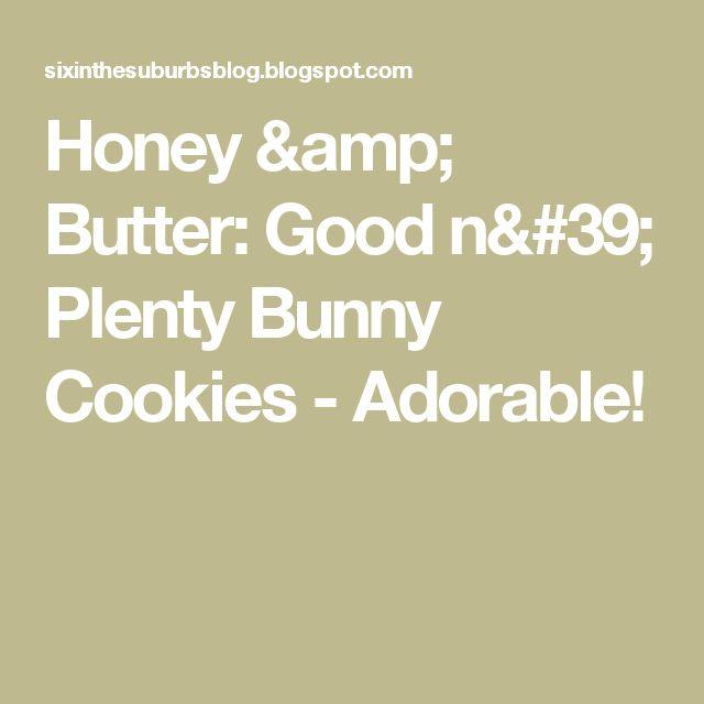 Honey & Butter: Good n' Plenty Bunny Cookies - Adorable!