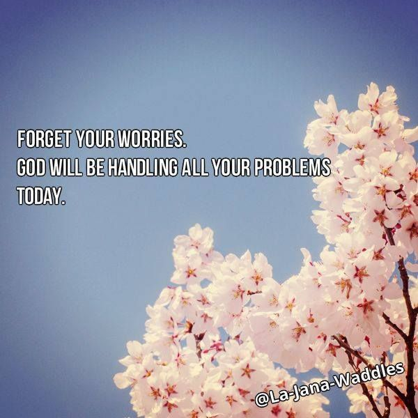 forget your worries