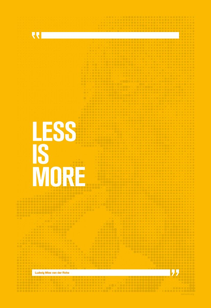 mies van der rohe 39 s quote less is more poster design my quotes. Black Bedroom Furniture Sets. Home Design Ideas