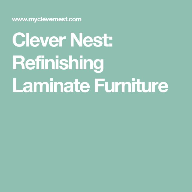 Clever Nest: Refinishing Laminate Furniture