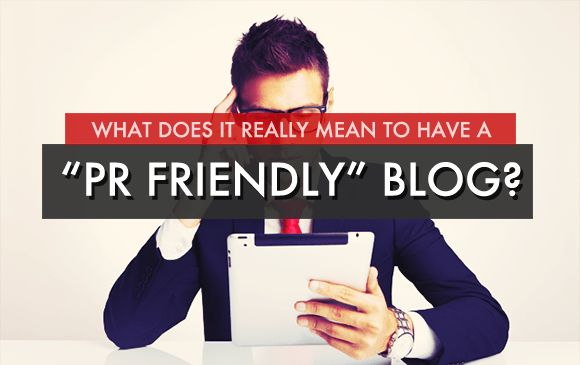 What Does It Really Mean To Have A PR Friendly Blog?