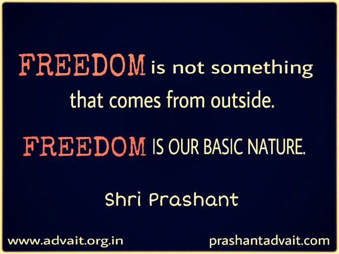 Freedom is not something that comes from outside. Freedom is our basic nature. ~ Shri Prashant #ShriPrashant #Advait #freedom  #mind Read at:- prashantadvait.com Watch at:- www.youtube.com/c/ShriPrashant Website:- www.advait.org.in Facebook:- www.facebook.com/prashant.advait LinkedIn:- www.linkedin.com/in/prashantadvait Twitter:- https://twitter.com/Prashant_Advait
