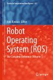 Robot Operating System (ROS): The Complete Reference (Volume 1) (Studies in Computational Intelligence) - http://tonysrobots.com/robot-operating-system-ros-the-complete-reference-volume-1-studies-in-computational-intelligence/