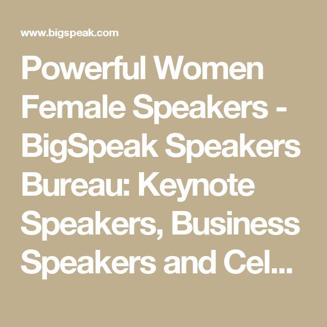 Powerful Women Female Speakers - BigSpeak Speakers Bureau: Keynote Speakers, Business Speakers and Celebrity Speakers