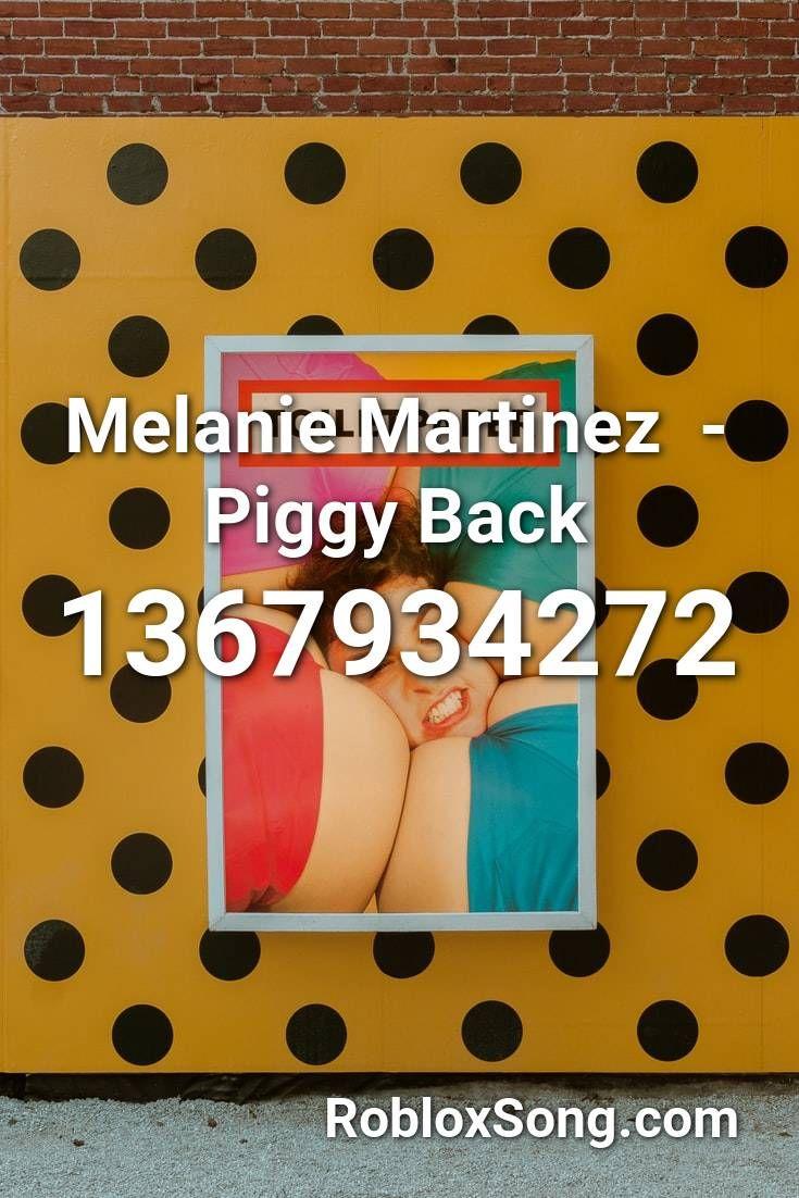 Melanie Martinez Piggy Back Roblox Id Roblox Music Codes Roblox Melanie Martinez Songs Bad Songs