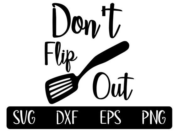 Don T Flip Out Funny Kitchen Svg Spatula Svg Love To Cook Svg