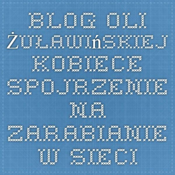 Blog Oli Żuławińskiej - kobiece spojrzenie na zarabianie w sieci