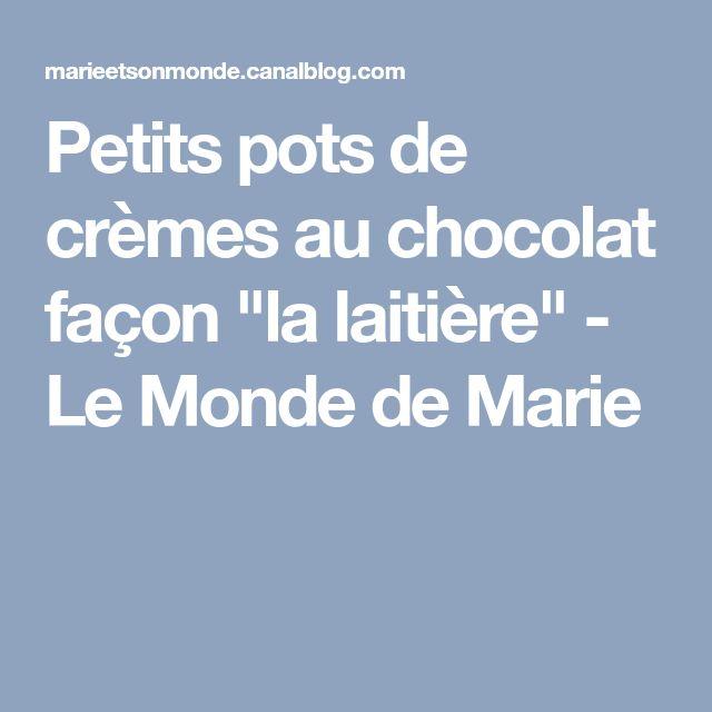"""Petits pots de crèmes au chocolat façon """"la laitière"""" - Le Monde de Marie"""