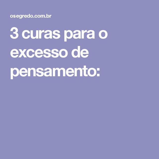 3 curas para o excesso de pensamento:
