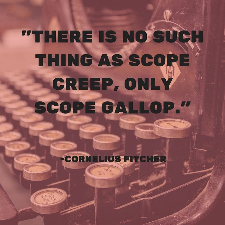 """There is no such thing as scope creep, only scope gallop."" – Cornelius Fichtner #ProjectManagement #ProjectScope"