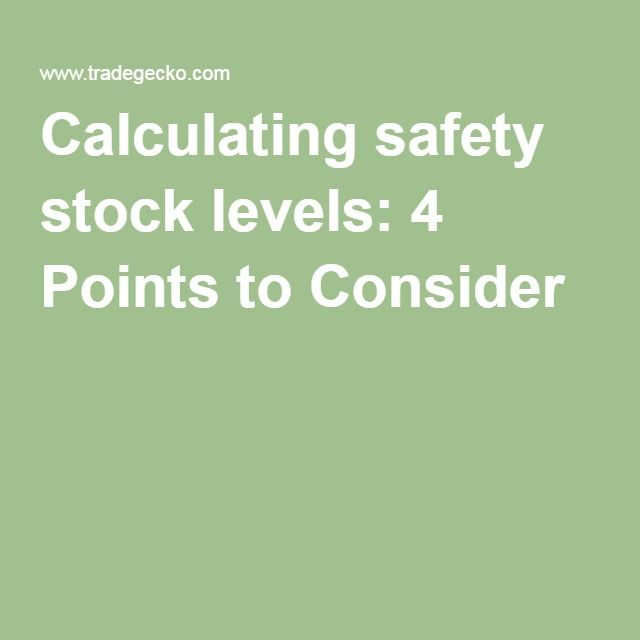 Calculating safety stock levels: 4 Points to Consider