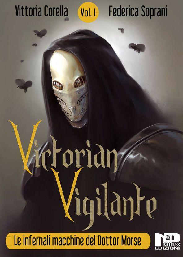 La recensione del romanzo Victorian Vigilante, scritto da Federica Soprani e Vittoria Corella e pubblicato da Nero Press.
