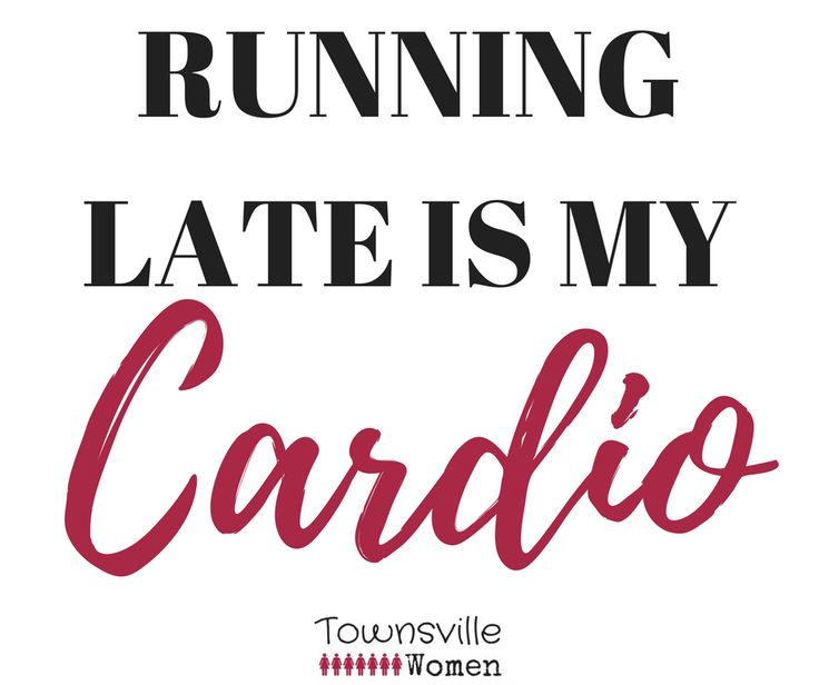 Running late is my cardio funny slogan, saying, catchphrase. Townsville Women website