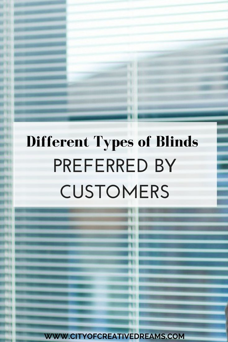 Different Types Of Blinds Preferred By Customers Types Of Blinds