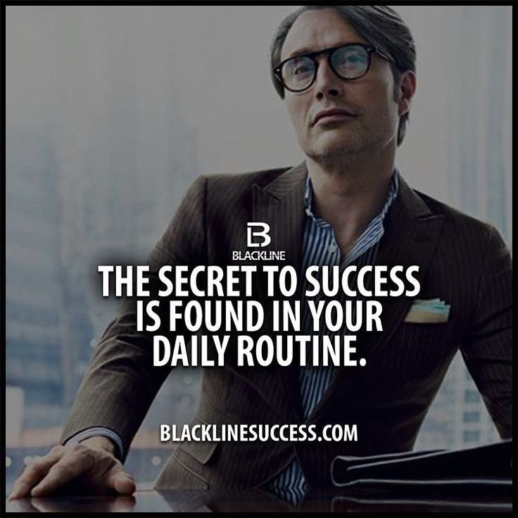 The Secret to Success is found in your daily routine.