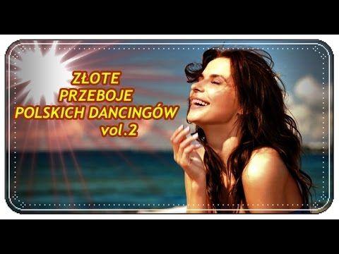 * ZŁOTE PRZEBOJE POLSKICH DANCINGÓW * vol.2. - YouTube