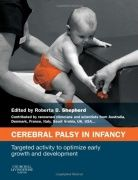 Description: Cerebral Palsy in Infancy is a thought-provoking book which introduces a new way of thinking on the development and use of interventions. Relevant to current practice, it advocates early, targeted activity that is focused on increasing muscle activation, training basic actions and minimizing (or preventing) mal-adaptive changes to muscle morphology and function.
