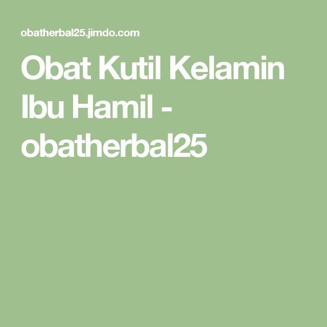 Obat Kutil Kelamin   Ibu Hamil - obatherbal25