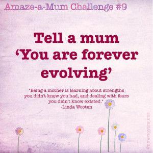 Tell a mum she is forever evolving