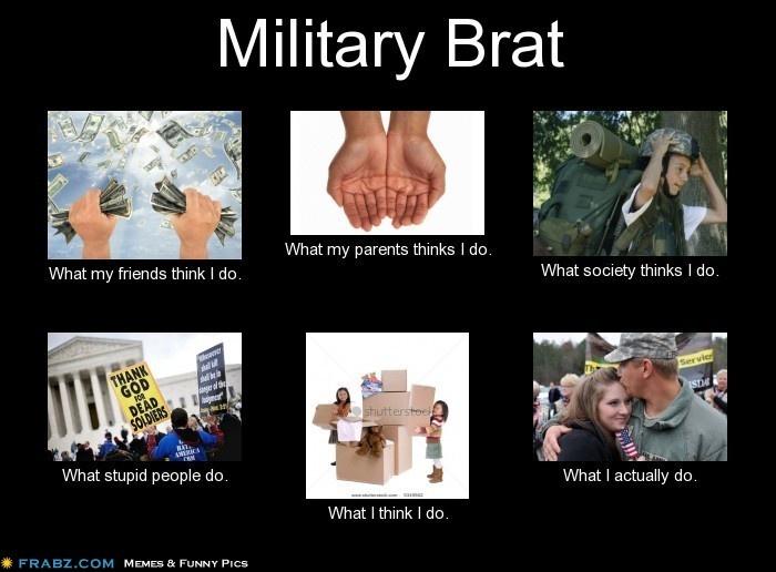 Military Brat... - Pretty accurate :-)Army Brat, Life Random, Brat Life, Military Quotes, Usmc, Military Life, Military Brat Pretty, Military Brat How, Brat Pretty Accurate