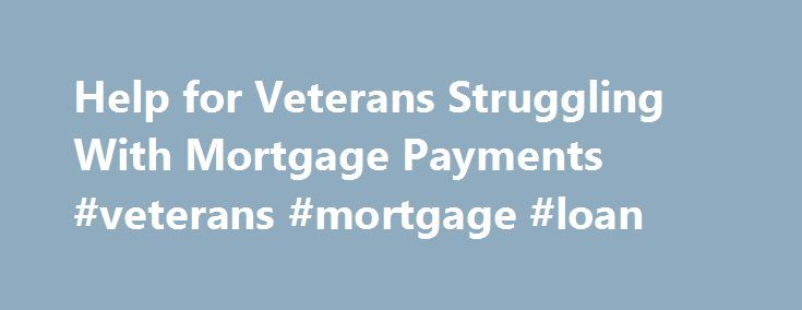Help for Veterans Struggling With Mortgage Payments #veterans #mortgage #loan http://philippines.remmont.com/help-for-veterans-struggling-with-mortgage-payments-veterans-mortgage-loan/  # Help for Veterans Struggling With Mortgage Payments If you are a veteran struggling to make your mortgage payments, you may be able to reduce your interest rate and lower your monthly payment by qualifying for a VA streamline refinance loan. In rare instances, you may be able to get the VA to purchase your…