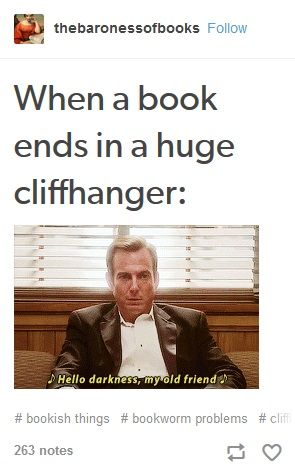Funny images and memes about bookworms hating when books end with cliffhangers.