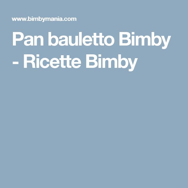 Pan bauletto Bimby - Ricette Bimby