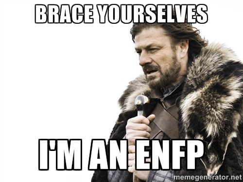 BRACE YOURSELVES I'M AN ENFP - Brace yourself | Meme Generator
