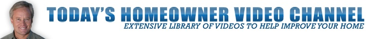 Today's Homeowner video channel - Extensive library of videos to help improve your home  ~ Danny Lipford's Video Channel