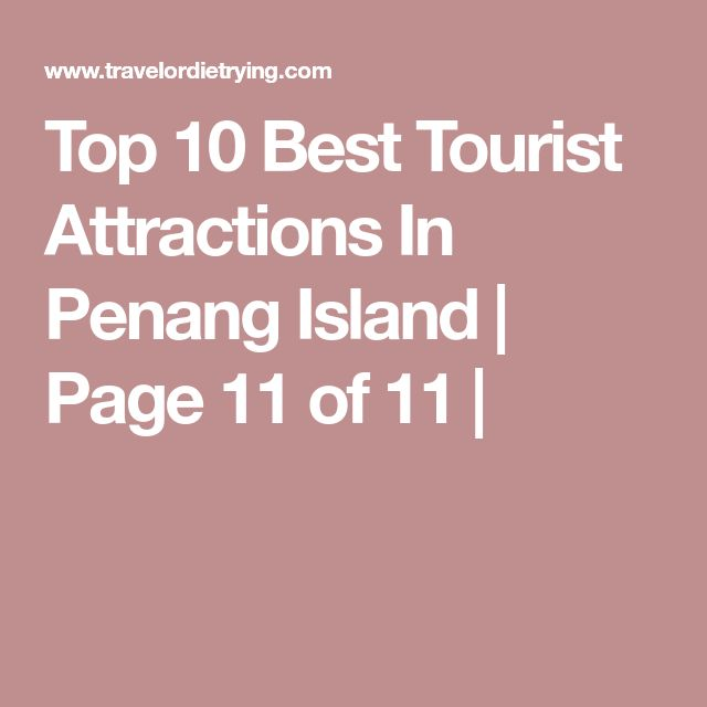 Top 10 Best Tourist Attractions In Penang Island | Page 11 of 11 |