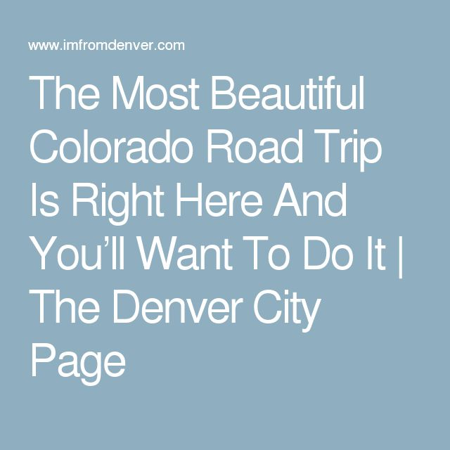 The Most Beautiful Colorado Road Trip Is Right Here And You'll Want To Do It | The Denver City Page