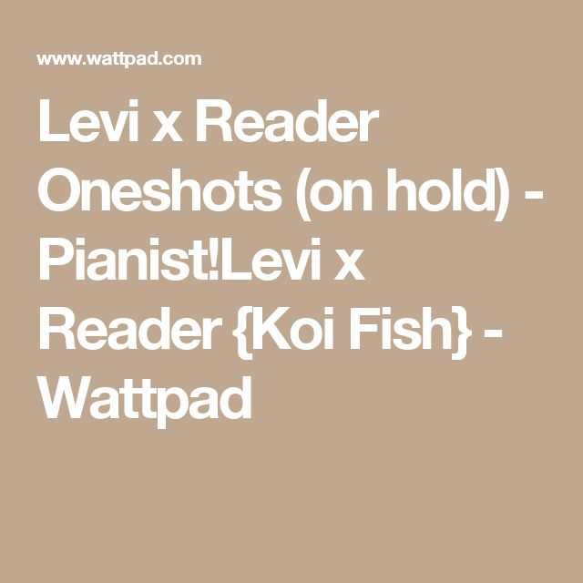 Levi x Reader Oneshots (on hold) - Pianist!Levi x Reader {Koi Fish