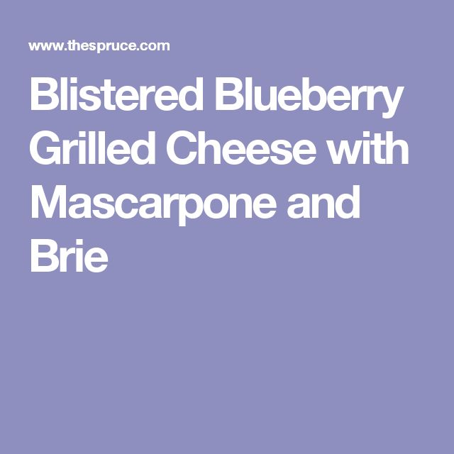 Blistered Blueberry Grilled Cheese with Mascarpone and Brie