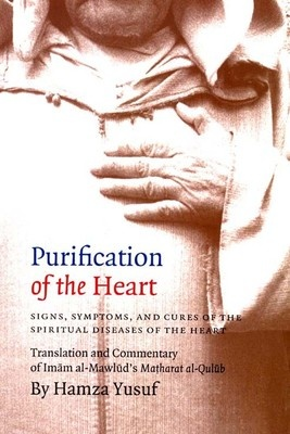 Great Read! Purification of the Heart Signs, Symptoms and Cures Imam Mawlud Hamza Yusuf