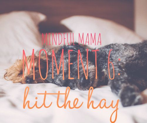 """Mindful Mama Moment #6:  Hit the Hay    Today is all about rest. I'll wait while you stop laughing. I know what you're thinking - """"Yeah, right. Like I have time to rest."""" This isn't about taking a nap in the middle of the day. Although, if the opportunity presents itself, by all means, do it! This is about what you do once you're in bed. Jessica Cowling 