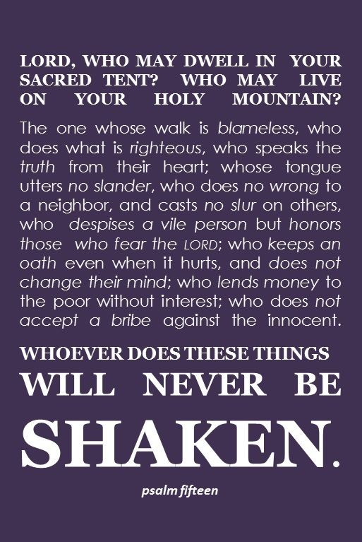 Read this scripture carefully and ponder who will never be shaken. Very few seek to walk blamelessly before the Lord in practical obedience with a pure heart & good conscience.