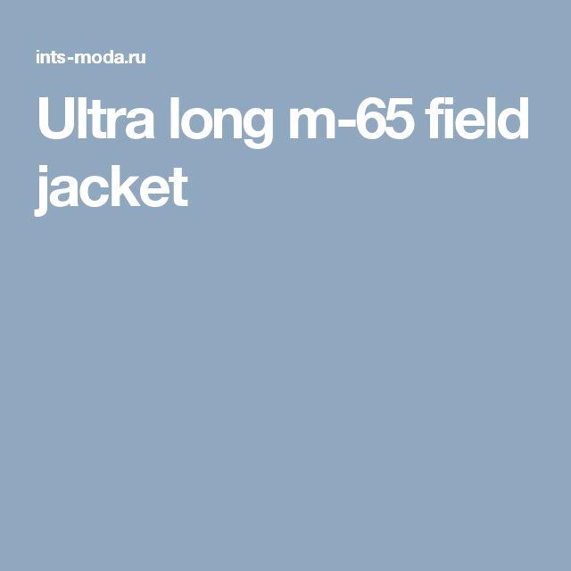 Ultra long m-65 field jacket