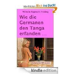 Wie die Germanen den Tanga erfanden   Historische Reportagen  Umfang: ca. 99.000 Zeichen = 64 Normseiten  ISBN 978-3-941286-72-6 • € 0,99