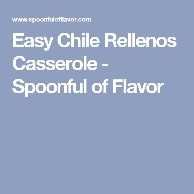 Easy Chile Rellenos Casserole - Spoonful of Flavor