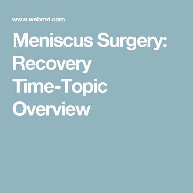 Meniscus Surgery: Recovery Time-Topic Overview