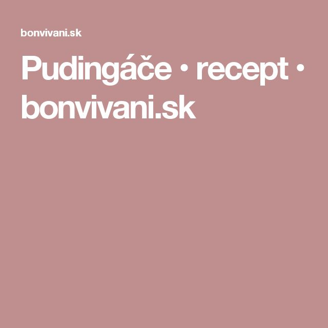 Pudingáče • recept • bonvivani.sk