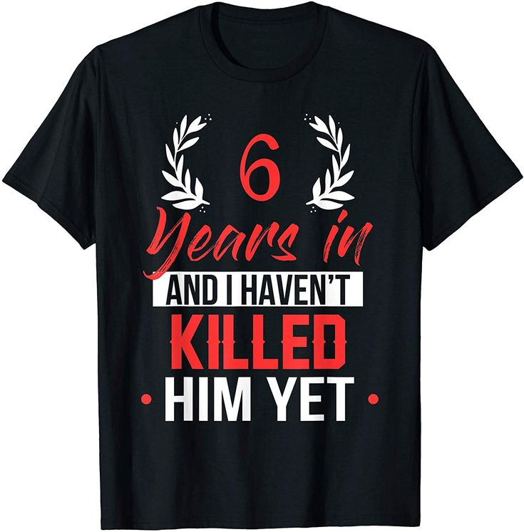 6 years in shirt 6th year anniversary gift idea for her
