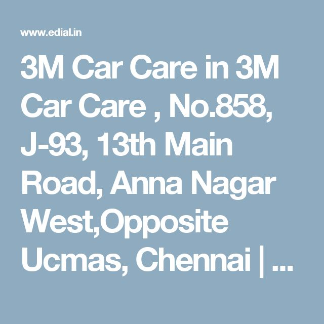 3M Car Care in 3M Car Care , No.858, J-93, 13th Main Road, Anna Nagar West,Opposite Ucmas, Chennai   Best Yellowpages, Best Automobile Glass Dealers, Best Car AC Sales Dealers, Best Car Spare Parts Dealers, Best Car Accessories, Best Car Audio Stereo Sale Service, Best Car Polish Cleaning Service, India