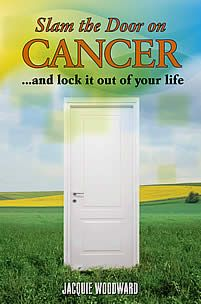 Slam the Door on Cancer and Lock It Out of Your Life--Really!   Make Cancer (indeed dis-ease) a non-issue for you and loved ones.