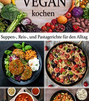 VEGANE REZEPTE: Suppen-, Reis- und Pastagerichte für den Alltag!: bewusst gesund ernähren  (German Edition) PDF